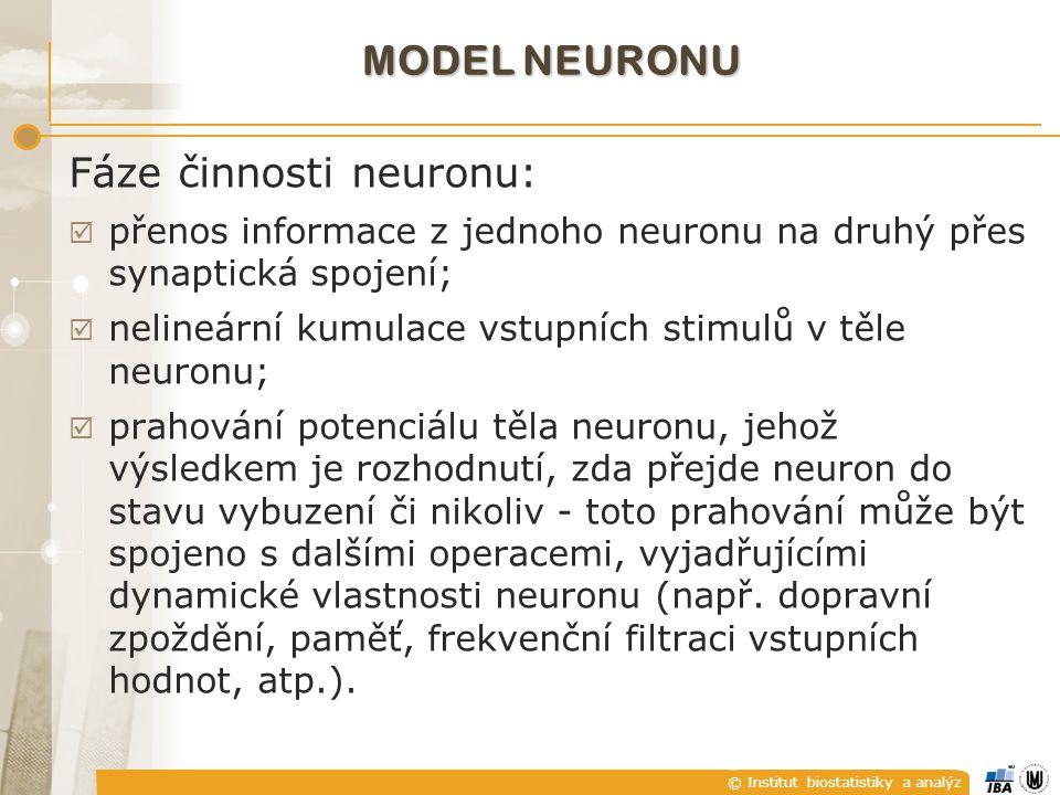 © Institut biostatistiky a analýz MODEL NEURONU Fáze činnosti neuronu:  přenos informace z jednoho neuronu na druhý přes synaptická spojení;  neline
