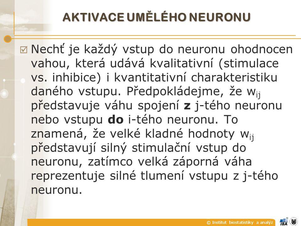© Institut biostatistiky a analýz AKTIVACE UM Ě LÉHO NEURONU  Nechť je každý vstup do neuronu ohodnocen vahou, která udává kvalitativní (stimulace vs