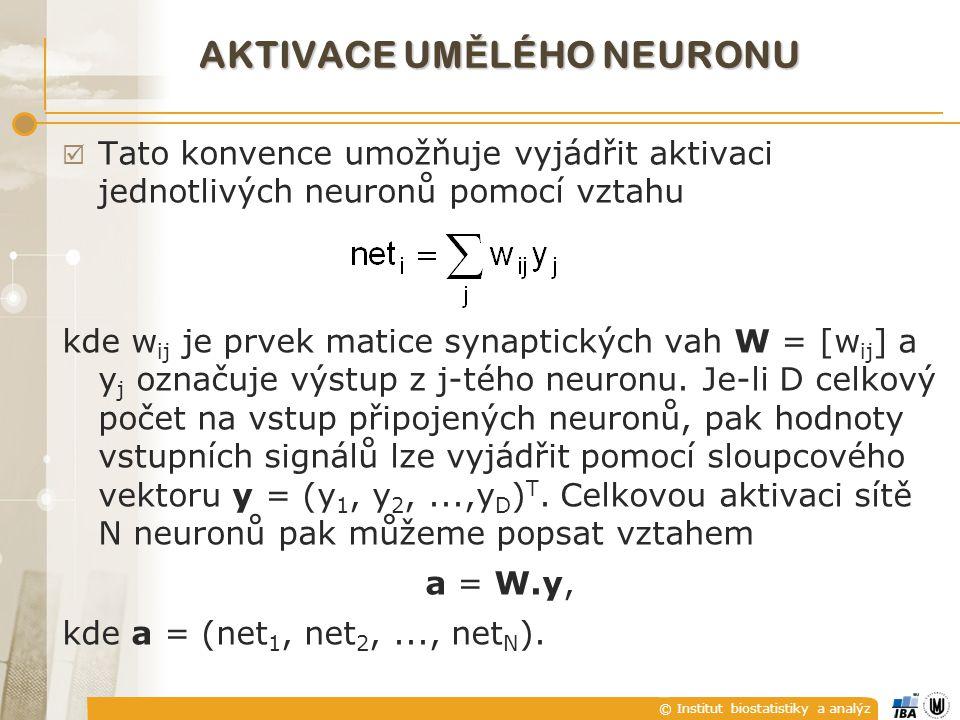 © Institut biostatistiky a analýz AKTIVACE UM Ě LÉHO NEURONU  Tato konvence umožňuje vyjádřit aktivaci jednotlivých neuronů pomocí vztahu kde w ij je