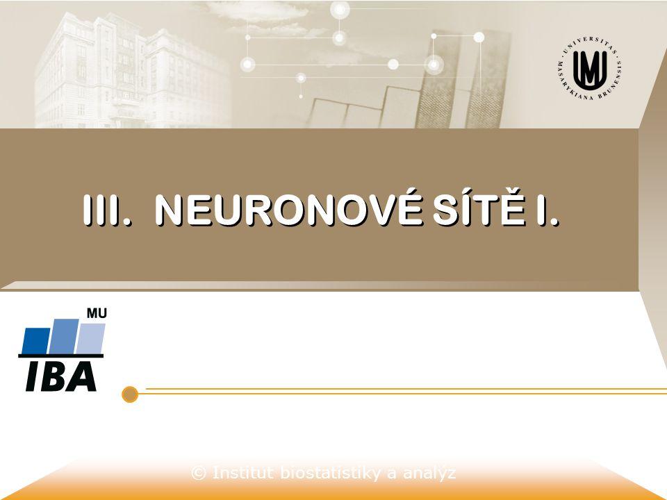 © Institut biostatistiky a analýz III. NEURONOVÉ SÍT Ě I.