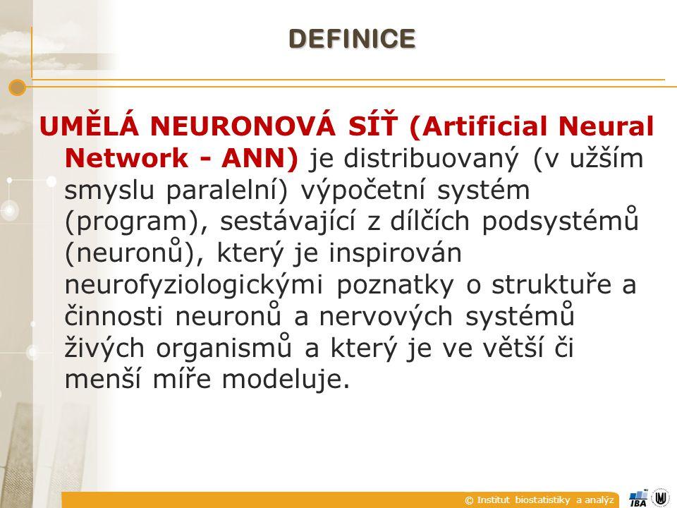 © Institut biostatistiky a analýz DEFINICE UMĚLÁ NEURONOVÁ SÍŤ (Artificial Neural Network - ANN) je distribuovaný (v užším smyslu paralelní) výpočetní