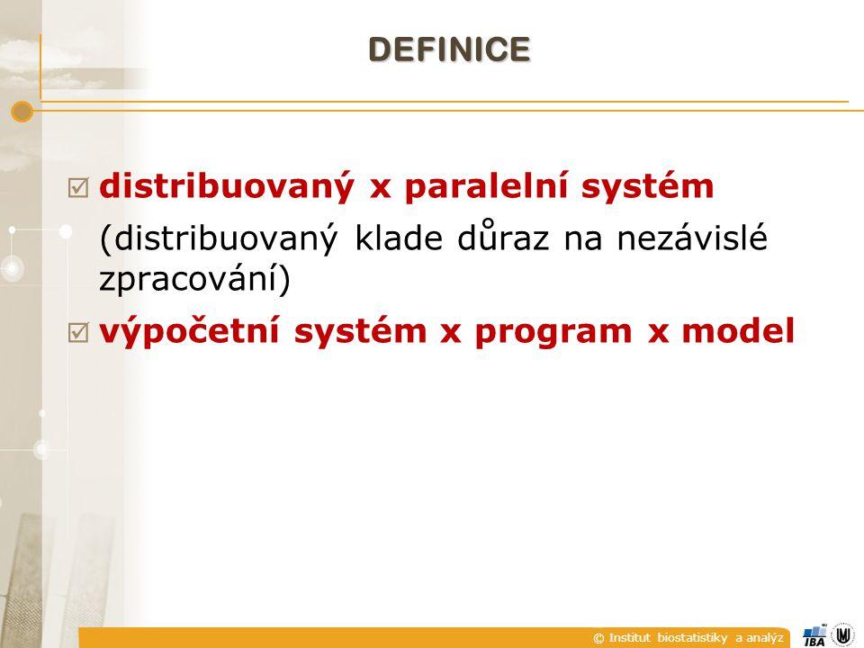 © Institut biostatistiky a analýz DEFINICE  distribuovaný x paralelní systém (distribuovaný klade důraz na nezávislé zpracování)  výpočetní systém x
