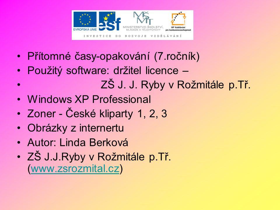 Přítomné časy-opakování (7.ročník) Použitý software: držitel licence – ZŠ J.