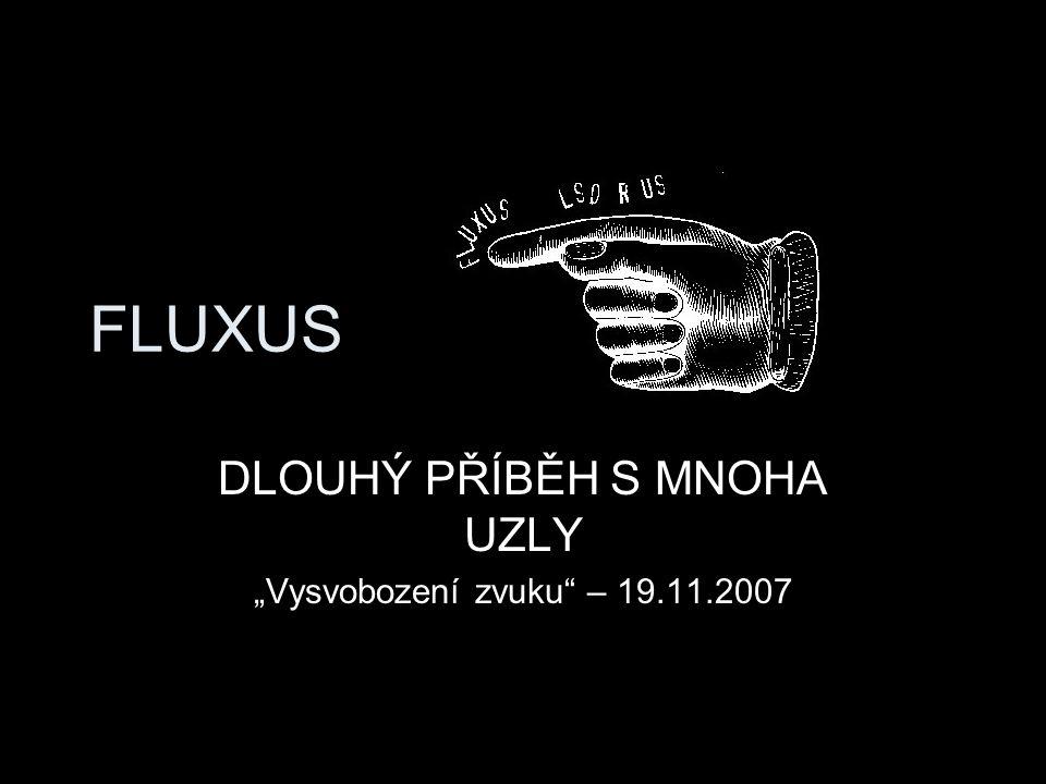 """Fluxus - proud Inspirační zdroje: –Erik Satie 1917 – 1920 – """"Musigue d' ameublement –""""Hudba má být přítomna v prostoru jako nábytek, permanentně a samozřejmě."""