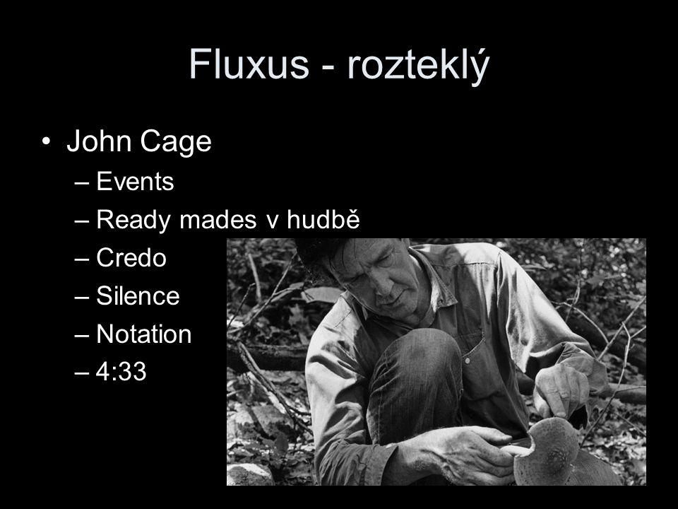 Fluxus - rozteklý John Cage –Events –Ready mades v hudbě –Credo –Silence –Notation –4:33