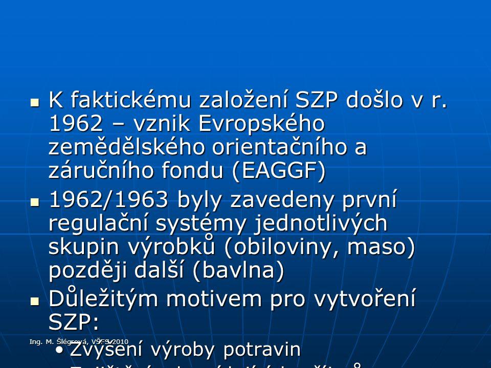 Ing.M. Šlégrová, VŠFS 2010 K faktickému založení SZP došlo v r.