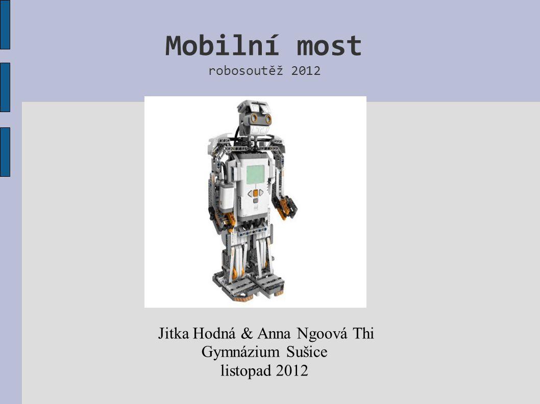 Mobilní most robosoutěž 2012 Jitka Hodná & Anna Ngoová Thi Gymnázium Sušice listopad 2012