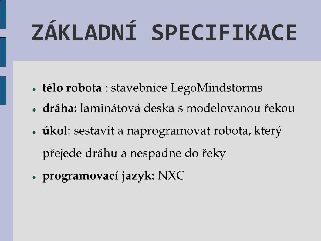 ZÁKLADNÍ SPECIFIKACE tělo robota : stavebnice LegoMindstorms dráha: laminátová deska s modelovanou řekou úkol : sestavit a naprogramovat robota, který