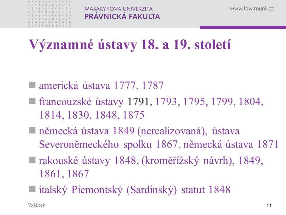 www.law.muni.cz Vojáček11 Významné ústavy 18. a 19. století americká ústava 1777, 1787 1791 francouzské ústavy 1791, 1793, 1795, 1799, 1804, 1814, 183