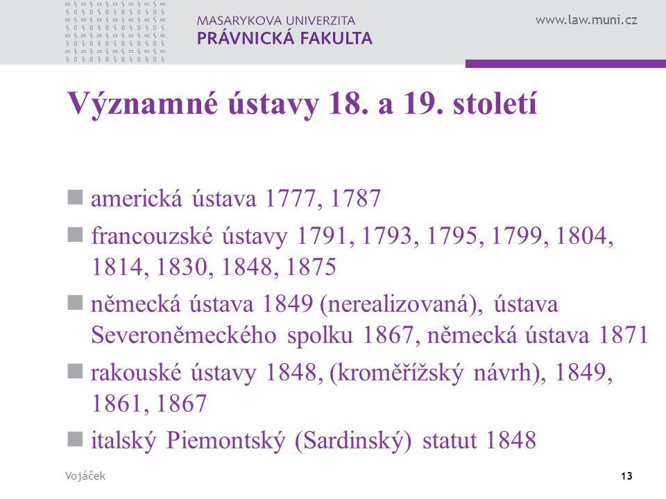 www.law.muni.cz Vojáček13 Významné ústavy 18. a 19. století americká ústava 1777, 1787 francouzské ústavy 1791, 1793, 1795, 1799, 1804, 1814, 1830, 18