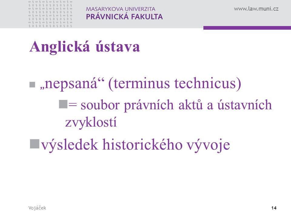 """www.law.muni.cz Vojáček14 Anglická ústava """" nepsaná"""" (terminus technicus) = soubor právních aktů a ústavních zvyklostí výsledek historického vývoje"""