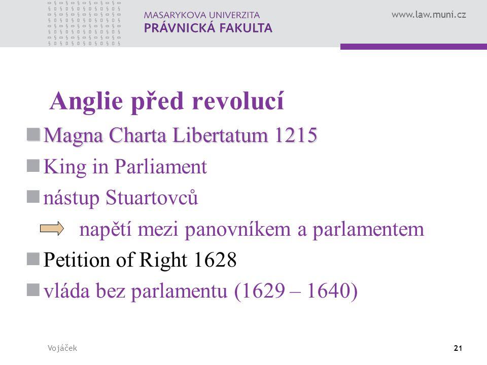 www.law.muni.cz Vojáček21 Anglie před revolucí Magna Charta Libertatum 1215 Magna Charta Libertatum 1215 King in Parliament nástup Stuartovců napětí m