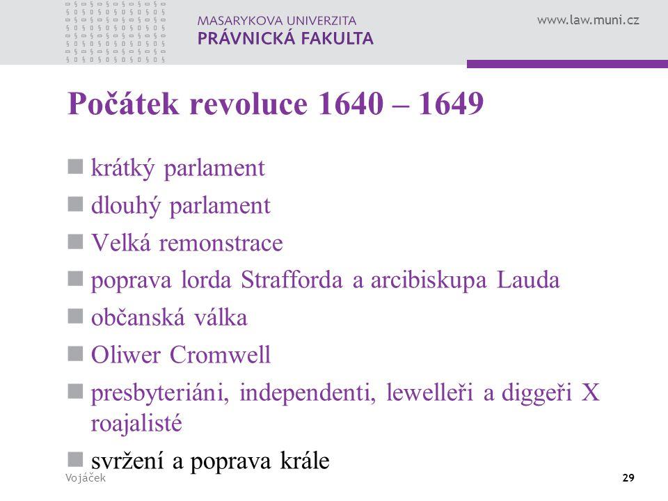 www.law.muni.cz Vojáček29 Počátek revoluce 1640 – 1649 krátký parlament dlouhý parlament Velká remonstrace poprava lorda Strafforda a arcibiskupa Laud