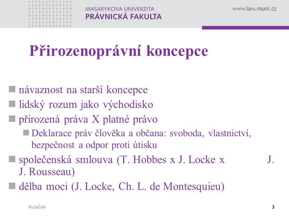 www.law.muni.cz Vojáček3 Přirozenoprávní koncepce návaznost na starší koncepce lidský rozum jako východisko přirozená práva X platné právo Deklarace p