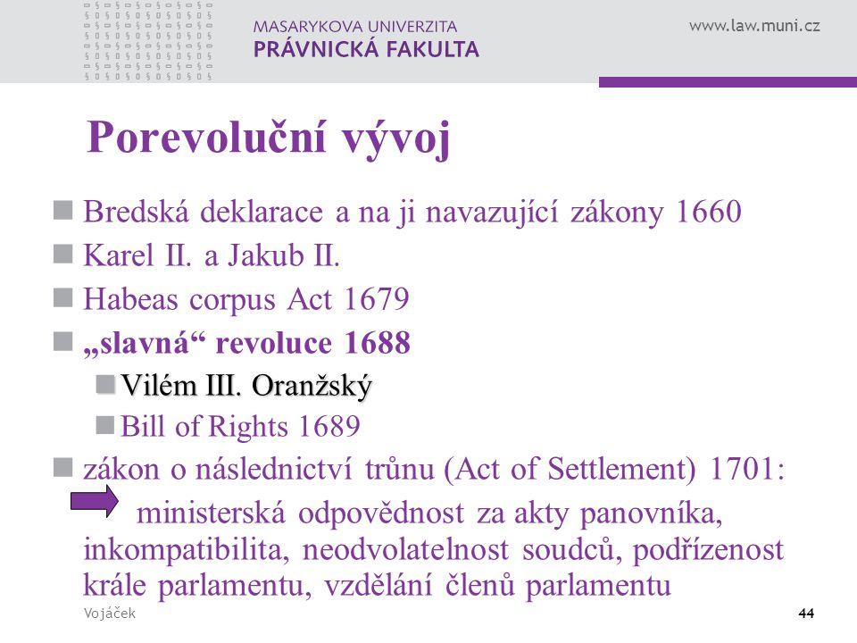 """www.law.muni.cz Vojáček44 Porevoluční vývoj Bredská deklarace a na ji navazující zákony 1660 Karel II. a Jakub II. Habeas corpus Act 1679 """"slavná"""" rev"""