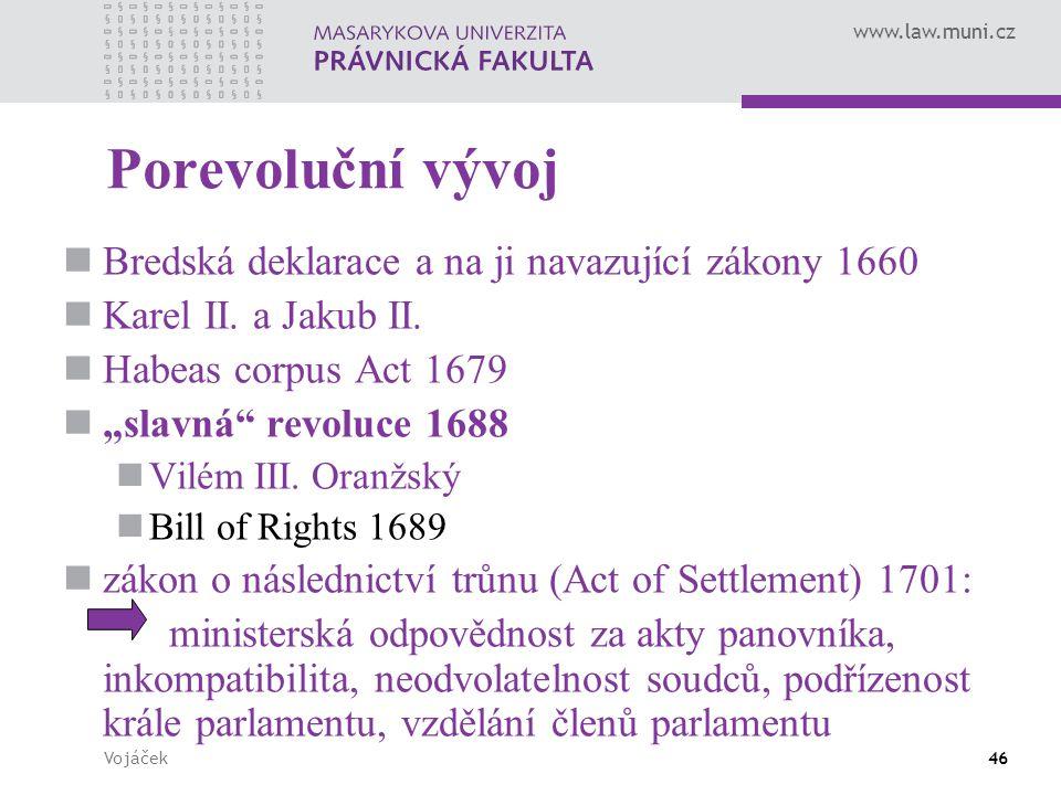 """www.law.muni.cz Vojáček46 Porevoluční vývoj Bredská deklarace a na ji navazující zákony 1660 Karel II. a Jakub II. Habeas corpus Act 1679 """"slavná"""" rev"""