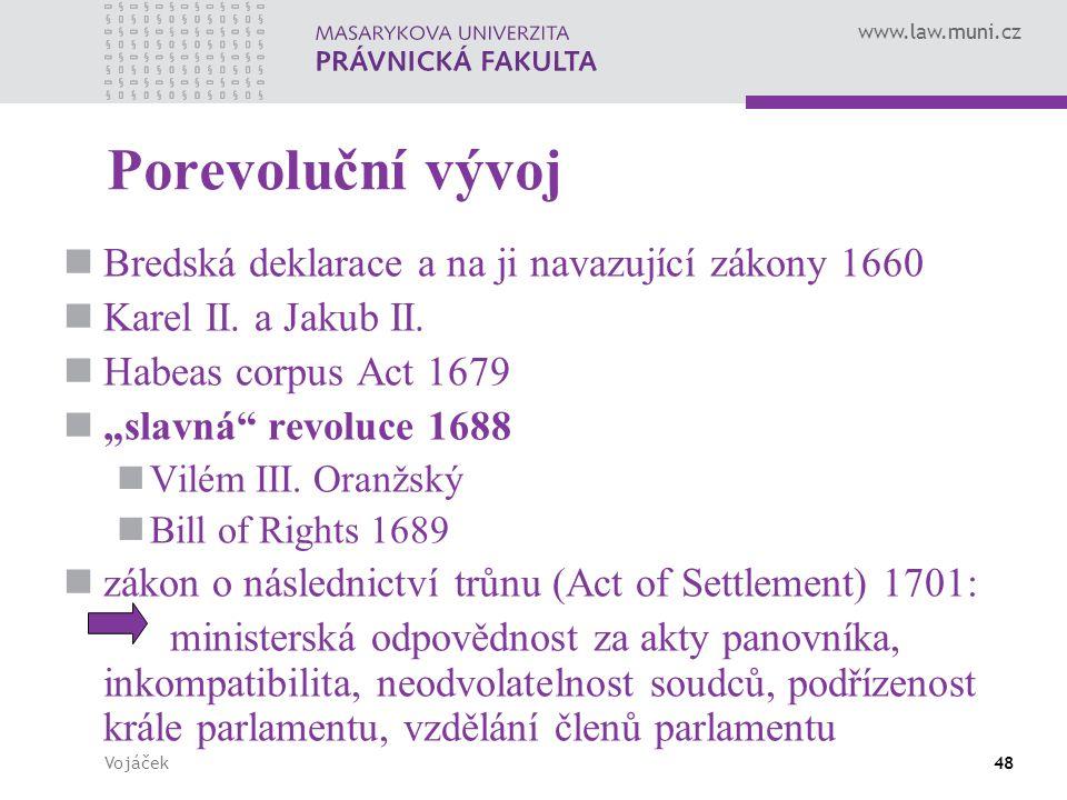 """www.law.muni.cz Vojáček48 Porevoluční vývoj Bredská deklarace a na ji navazující zákony 1660 Karel II. a Jakub II. Habeas corpus Act 1679 """"slavná"""" rev"""