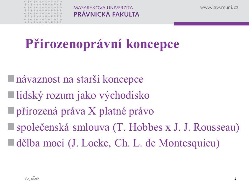 www.law.muni.cz Vojáček3 Přirozenoprávní koncepce návaznost na starší koncepce lidský rozum jako východisko přirozená práva X platné právo společenská