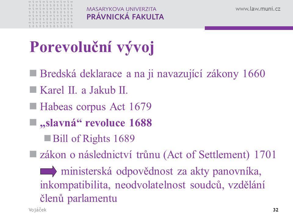 """www.law.muni.cz Vojáček32 Porevoluční vývoj Bredská deklarace a na ji navazující zákony 1660 Karel II. a Jakub II. Habeas corpus Act 1679 """"slavná"""" rev"""