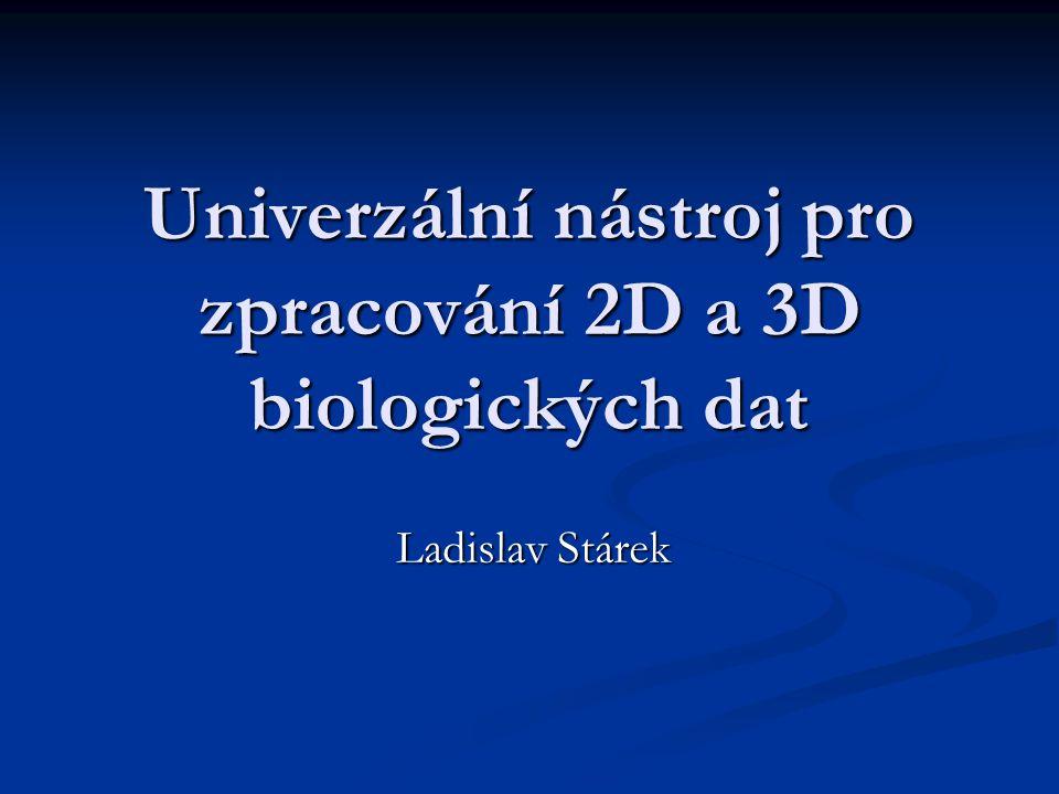 Univerzální nástroj pro zpracování 2D a 3D biologických dat Ladislav Stárek