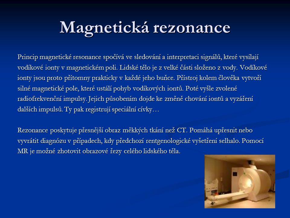 Magnetická rezonance Princip magnetické resonance spočívá ve sledování a interpretaci signálů, které vysílají vodíkové ionty v magnetickém poli. Lidsk