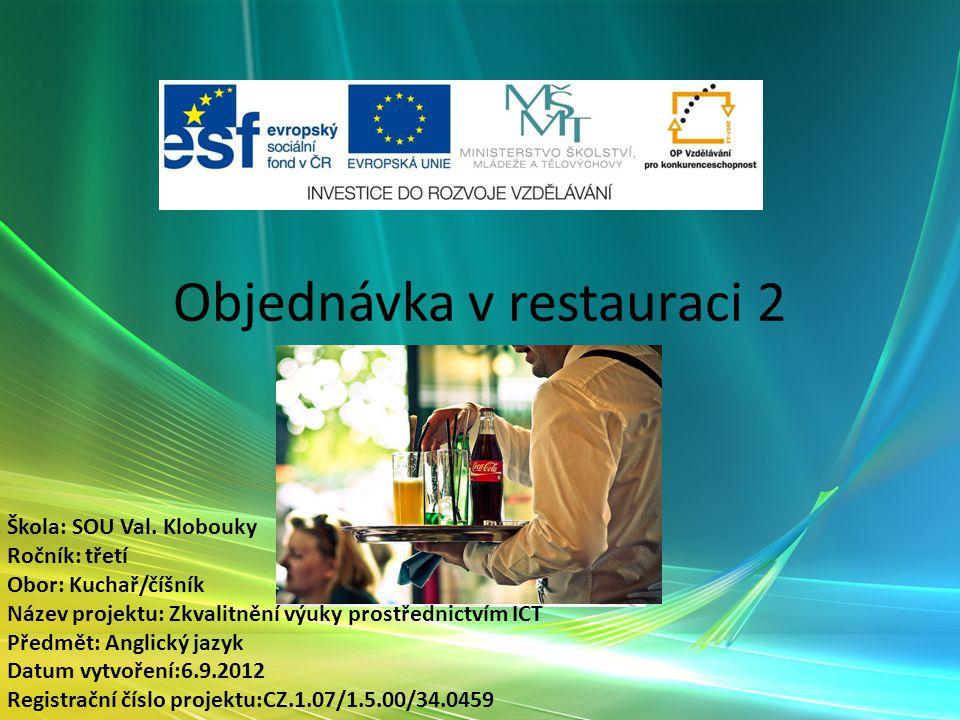 Objednávka v restauraci 2 Slovní zásoba Škola: SOU Val.