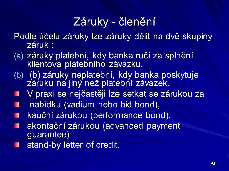 54 Záruky - členění Podle účelu záruky lze záruky dělit na dvě skupiny záruk : (a) (a) záruky platební, kdy banka ručí za splnění klientova platebního