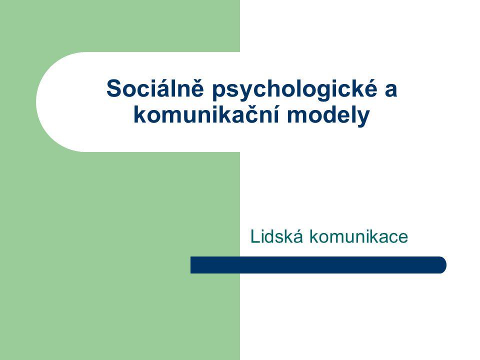 Sociálně psychologické a komunikační modely Lidská komunikace
