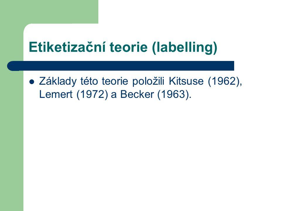 Etiketizační teorie (labelling) Základy této teorie položili Kitsuse (1962), Lemert (1972) a Becker (1963).