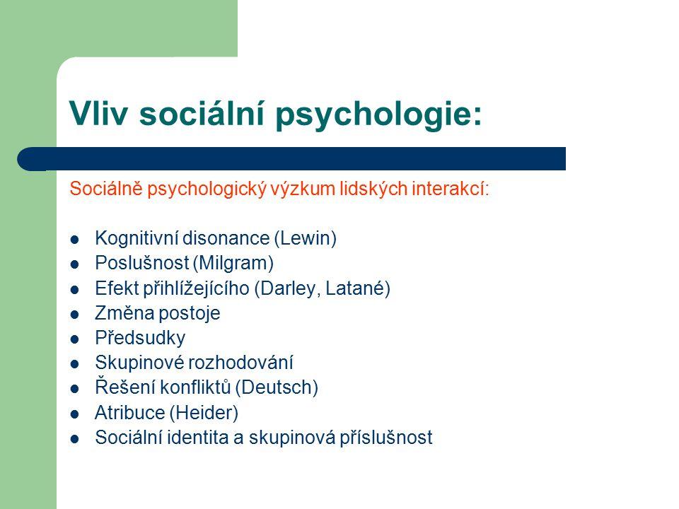 Vliv sociální psychologie: Sociálně psychologický výzkum lidských interakcí: Kognitivní disonance (Lewin) Poslušnost (Milgram) Efekt přihlížejícího (D