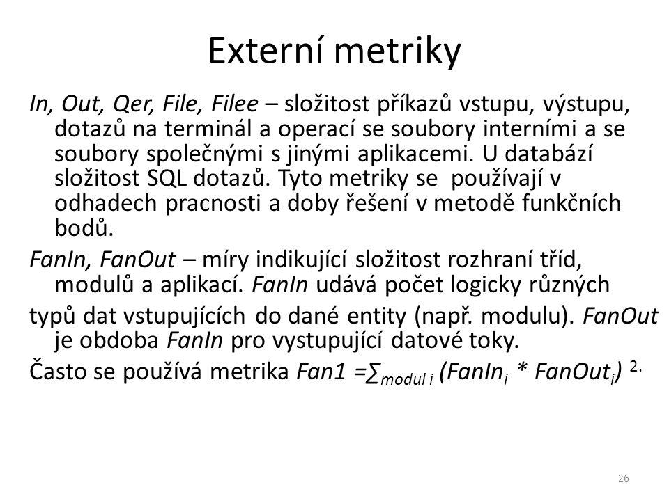 26 Externí metriky In, Out, Qer, File, Filee – složitost příkazů vstupu, výstupu, dotazů na terminál a operací se soubory interními a se soubory spole