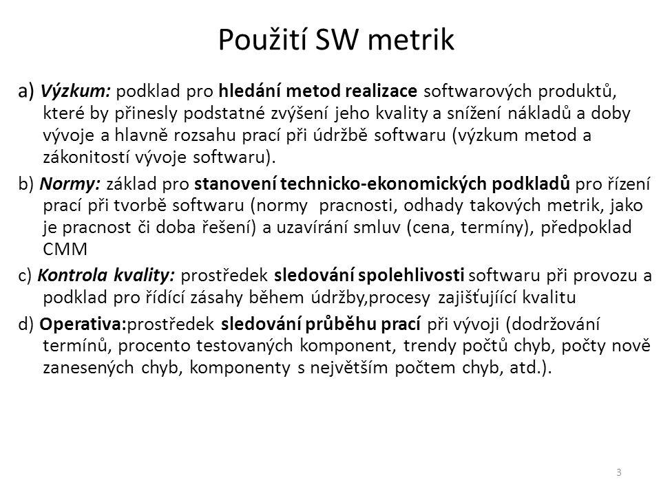 3 Použití SW metrik a) Výzkum: podklad pro hledání metod realizace softwarových produktů, které by přinesly podstatné zvýšení jeho kvality a snížení n