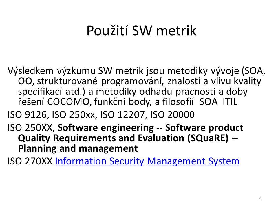 4 Použití SW metrik Výsledkem výzkumu SW metrik jsou metodiky vývoje (SOA, OO, strukturované programování, znalosti a vlivu kvality specifikací atd.)