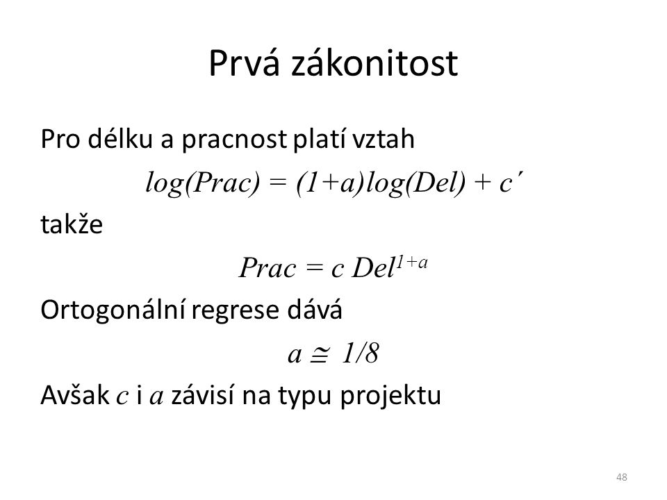 48 Prvá zákonitost Pro délku a pracnost platí vztah log(Prac) = (1+a)log(Del) + c´ takže Prac = c Del 1+a Ortogonální regrese dává a  1/8 Avšak c i a