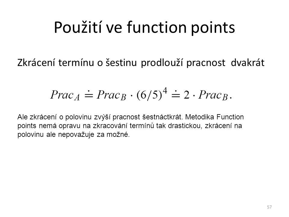 57 Použití ve function points Zkrácení termínu o šestinu prodlouží pracnost dvakrát Ale zkrácení o polovinu zvýší pracnost šestnáctkrát. Metodika Func