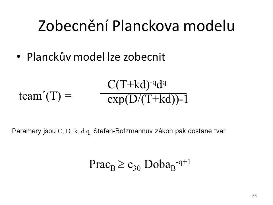 68 Zobecnění Planckova modelu Planckův model lze zobecnit team´(T) = C(T+kd) -q d q exp(D/(T+kd))-1 Paramery jsou C, D, k, d q. Stefan-Botzmannův záko