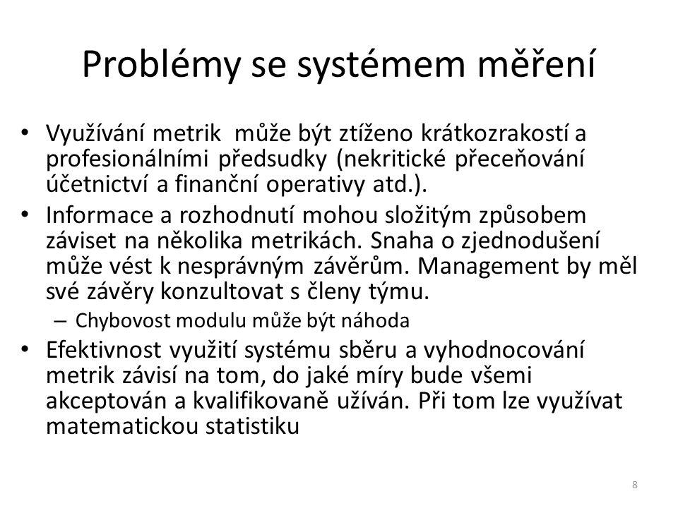 8 Problémy se systémem měření Využívání metrik může být ztíženo krátkozrakostí a profesionálními předsudky (nekritické přeceňování účetnictví a finanč