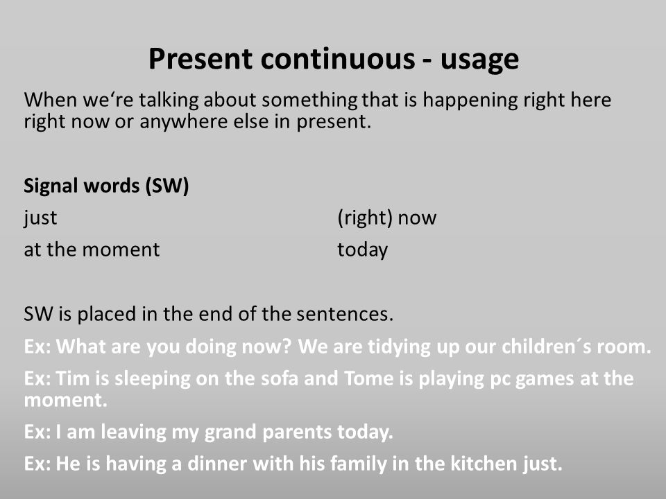 Present continuous – stative verbs Consonant duplication (verbs with one syllable ending with a consonant) stop -> stopping, run -> running, swim -> swimming,… Present continuous - spelling Stative verbs are not use in continuous (-ing) – situation,… happend for longer time to be, believe, understand, know, remember, forget, mind, dislike, like, love, hate, feel, exist, want wish, prefer, think, hear, see,