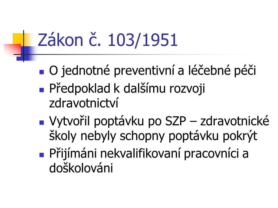 Zákon č. 103/1951 O jednotné preventivní a léčebné péči Předpoklad k dalšímu rozvoji zdravotnictví Vytvořil poptávku po SZP – zdravotnické školy nebyl
