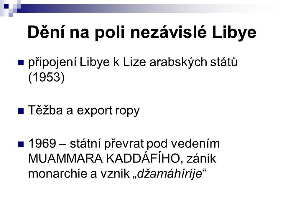 Dění na poli nezávislé Libye připojení Libye k Lize arabských států (1953) Těžba a export ropy 1969 – státní převrat pod vedením MUAMMARA KADDÁFÍHO, z