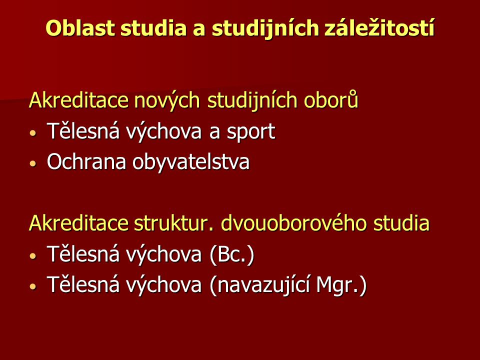 Oblast studia a studijních záležitostí Akreditace nových studijních oborů Tělesná výchova a sport Tělesná výchova a sport Ochrana obyvatelstva Ochrana