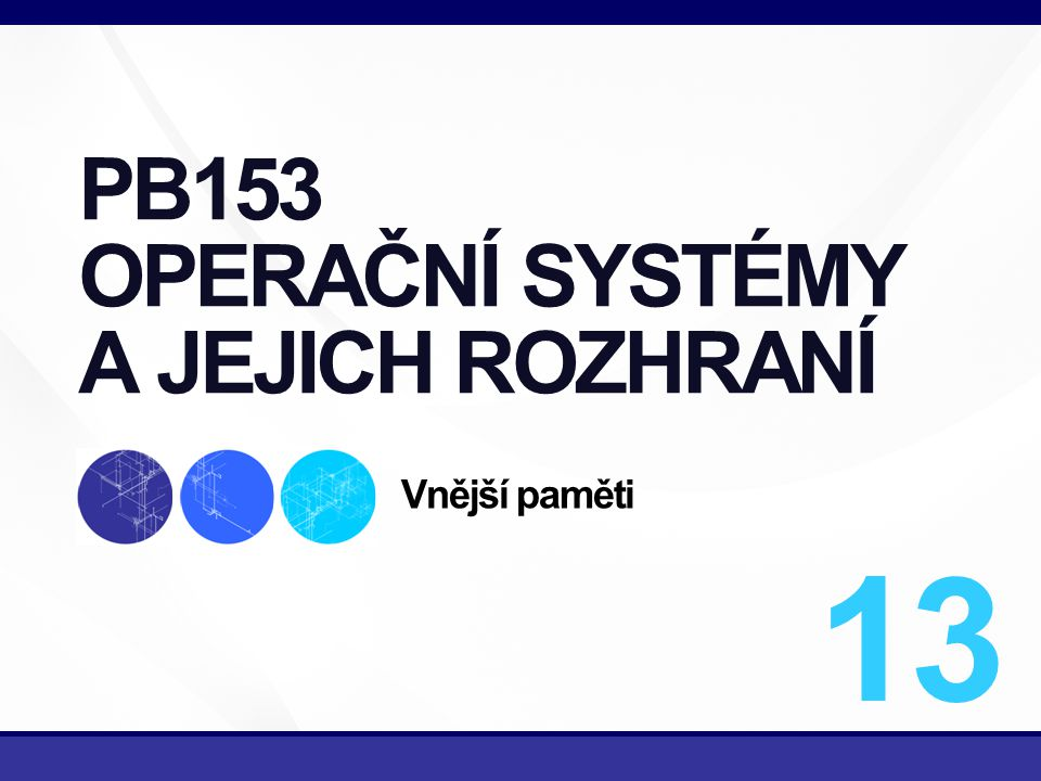 1/38 PB153 OPERAČNÍ SYSTÉMY A JEJICH ROZHRANÍ Vnější paměti 13