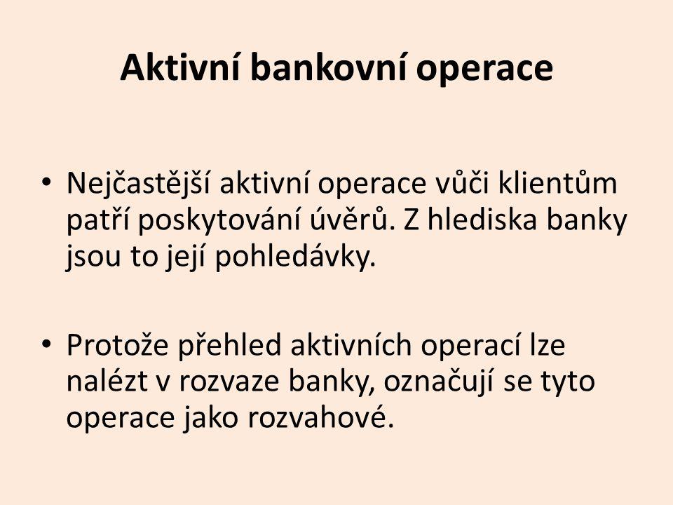 Aktivní bankovní operace Nejčastější aktivní operace vůči klientům patří poskytování úvěrů.