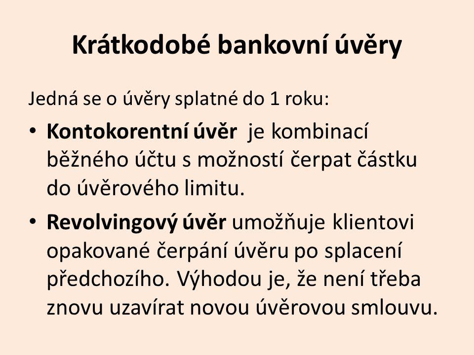 Střednědobé a dlouhodobé bankovní úvěry Jedná se o úvěry splatné od 1 do 10 let, výjimečně i déle).