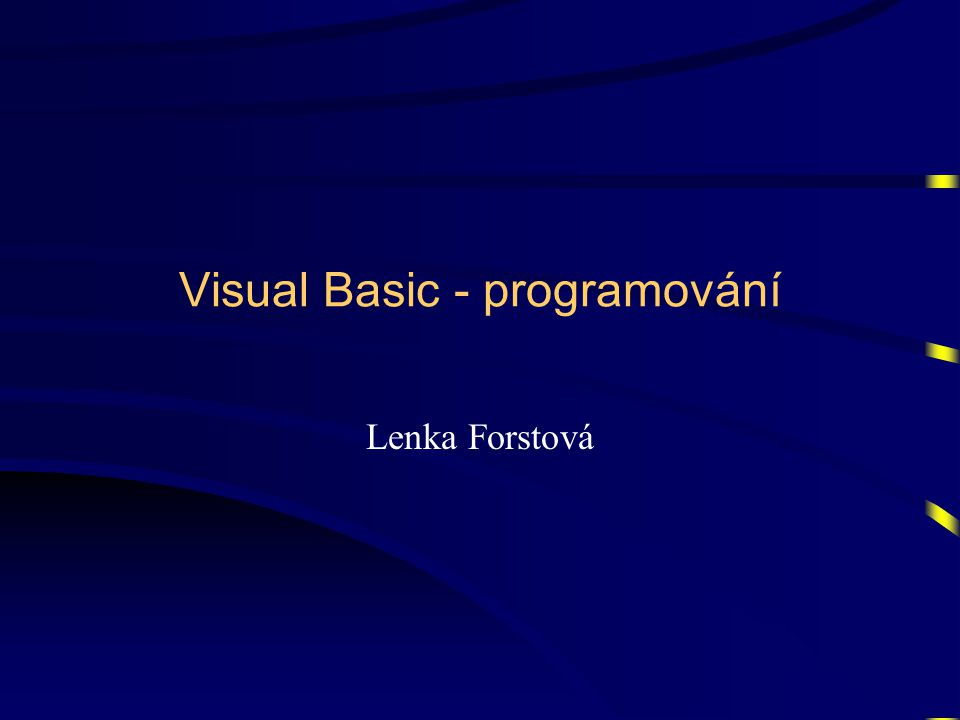 Visual Basic - programování Lenka Forstová