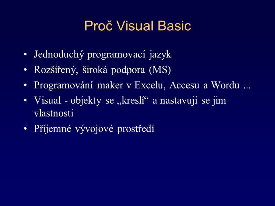 """Proč Visual Basic Jednoduchý programovací jazyk Rozšířený, široká podpora (MS) Programování maker v Excelu, Accesu a Wordu... Visual - objekty se """"kre"""