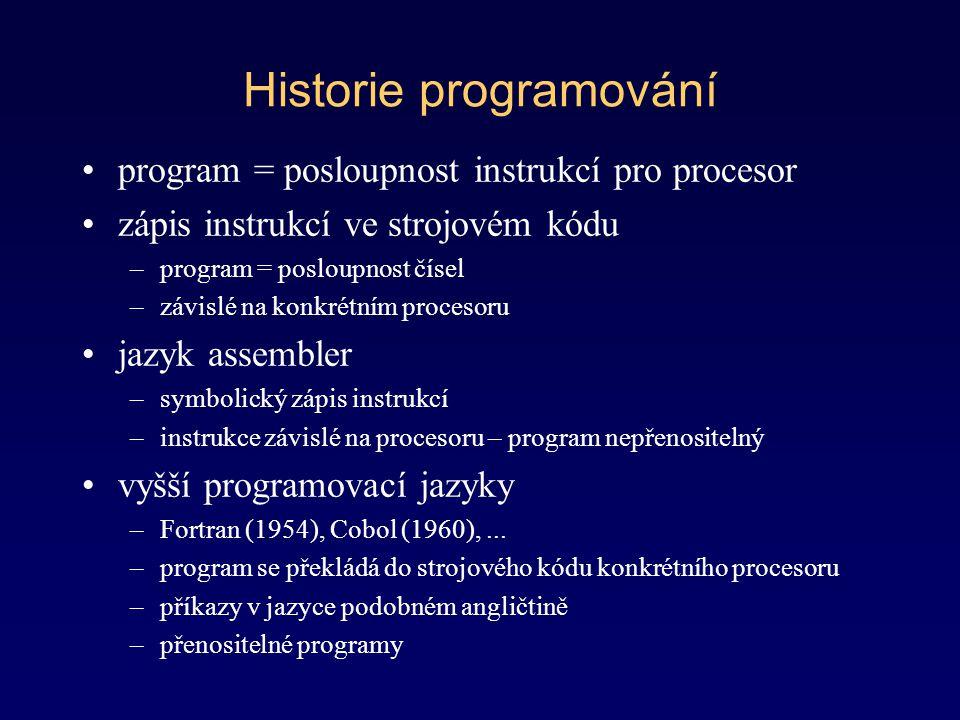 Historie programování program = posloupnost instrukcí pro procesor zápis instrukcí ve strojovém kódu –program = posloupnost čísel –závislé na konkrétn