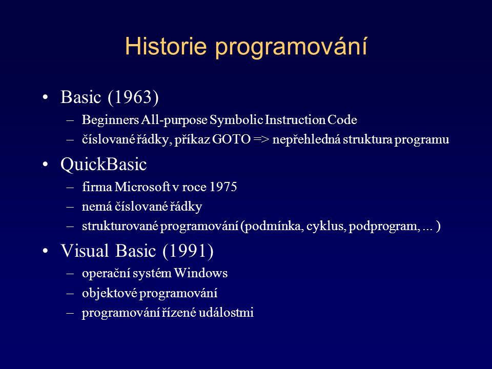 Historie programování Basic (1963) –Beginners All-purpose Symbolic Instruction Code –číslované řádky, příkaz GOTO => nepřehledná struktura programu Qu