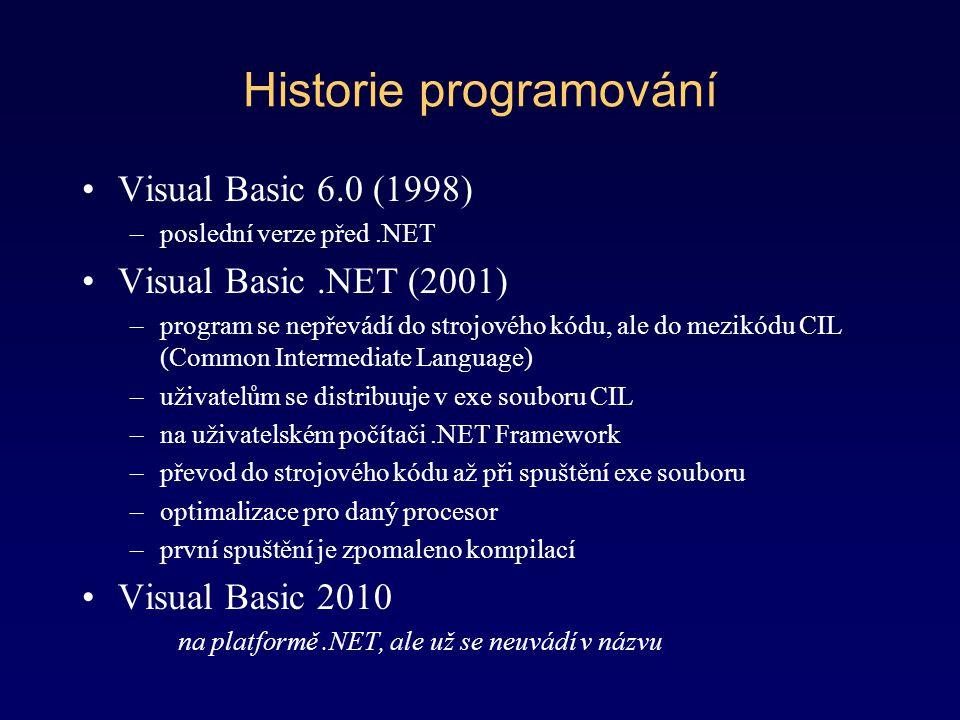 Historie programování Visual Basic 6.0 (1998) –poslední verze před.NET Visual Basic.NET (2001) –program se nepřevádí do strojového kódu, ale do mezikó