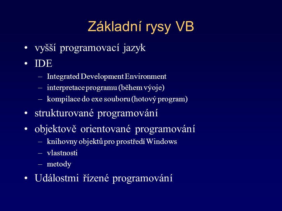 Základní rysy VB vyšší programovací jazyk IDE –Integrated Development Environment –interpretace programu (během výoje) –kompilace do exe souboru (hoto